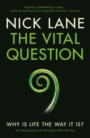 The Vital Question - Why is life the way it is? eBook by Nick Lane
