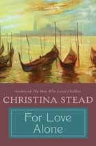 For Love Alone ebook by Christina Stead