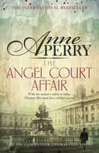 The Angel Court Affair (Thomas Pitt Mystery, Book 30) - Kidnap and danger haunt the pages of this gripping mystery ebook by Anne Perry
