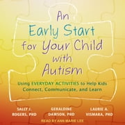 An Early Start for Your Child with Autism - Using Everyday Activities to Help Kids Connect, Communicate, and Learn audiobook by Sally J. Rogers, Geraldine Dawson, Laurie A. Vismara