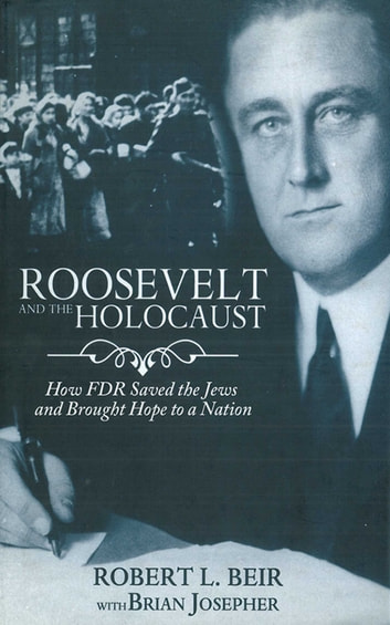 Roosevelt and the Holocaust - How FDR Saved the Jews and Brought Hope to a Nation ebook by Robert L. Beir