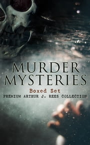 MURDER MYSTERIES Boxed Set: Premium Arthur J. Rees Collection - The Hampstead Mystery, The Mystery of the Downs, The Shrieking Pit, The Hand in the Dark, & The Moon Rock ebook by Arthur J. Rees