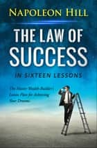 The Law of Success : In Sixteen Lessons ebook by Napoleon Hill, Digital Fire