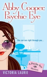 Abby Cooper: Psychic Eye - A Psychic Eye Mystery ebook by Victoria Laurie