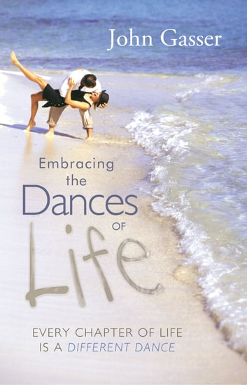 Embracing the Dances of Life - Every Chapter of Life is a Different Dance ebook by John Gasser