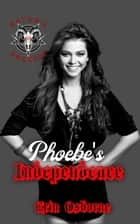 Phoebe's Independence - Satan's Anarchy, #6 ebook by Erin Osborne
