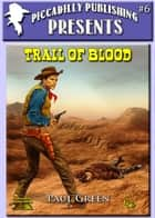 Trail of Blood (Piccadilly Publishing Presents #6) ebook by Paul Green
