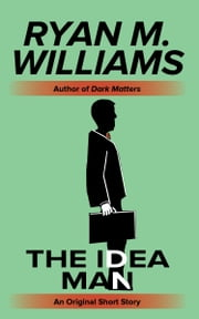The Idea Man ebook by Ryan M. Williams