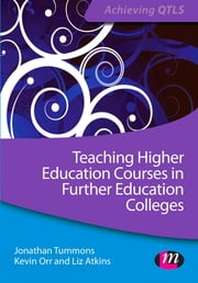 Teaching Higher Education Courses in Further Education Colleges ebook by Jonathan Tummons,Kevin Orr,Liz Atkins
