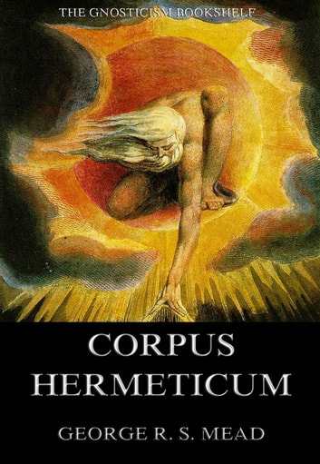 The Corpus Hermeticum ebook by G. R. S. Mead