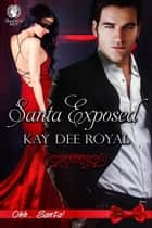 Santa Exposed ebook by Kay Dee Royal