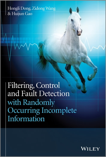 Filtering, Control and Fault Detection with Randomly Occurring Incomplete Information ebook by Hongli Dong,Zidong Wang,Huijun Gao