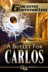 A BULLET FOR CARLOS ebook by Giacomo Giammatteo