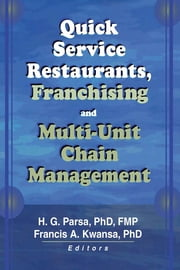 Quick Service Restaurants, Franchising, and Multi-Unit Chain Management ebook by Francis A Kwansa,H.G. Parsa