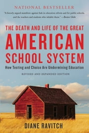 The Death and Life of the Great American School System - How Testing and Choice Are Undermining Education ebook by Diane Ravitch