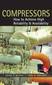 Compressors: How to Achieve High Reliability & Availability ebook by Heinz P. Bloch,Fred K. Geitner