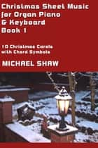 Christmas Sheet Music for Organ Piano & Keyboard: Book 1 ebook by Michael Shaw