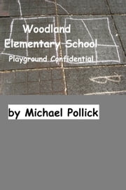 Woodland Elementary School: Playground Confidential ebook by Michael Pollick