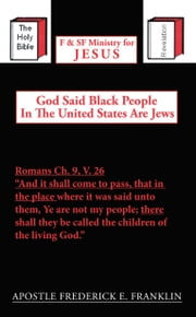 God Said Black People In The United States Are Jews ebook by Apostle Frederick E. Franklin