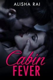 Cabin Fever ebook by alisha rai