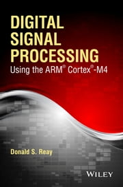 Digital Signal Processing Using the ARM Cortex M4 ebook by Donald S. Reay