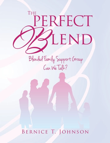 Blended Family Support Group - CAN WE TALK? ebook by BERNICE T. JOHNSON