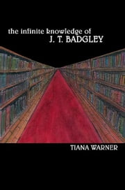 The Infinite Knowledge of J. T. Badgley ebook by Tiana Warner,Caroline Kaiser,Samantha Warner