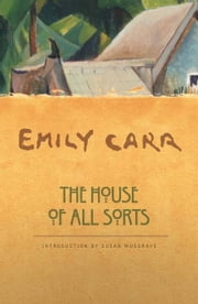 The House of All Sorts ebook by Emily Carr,Susan Musgrave