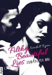 Filthy Beautiful Lies - Zum ersten Mal ebook by Kendall Ryan