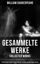 Gesammelte Werke - Collected Works: Zweisprachige Ausgabe (Deutsch-Englisch) / Bilingual edition (German-English) - Tragödien / Tragedies + Komödien / Comedies + Historiendramen / History Plays + Versdichtungen / Poetry: Hamlet, Romeo und Julia,König Lear, Macbeth, Der Sturm, Othello, Julius Cäsar… ebook by William Shakespeare, Wolf Graf Baudissin, Friedrich Gundolf,...