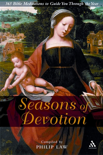 Seasons of Devotion - 365 Bible Readings and Prayers to Guide You Through the Year ebook by Philip Law