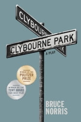 Clybourne Park - A Play ebook by Bruce Norris