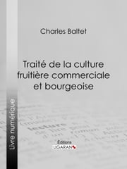 Traité de la culture fruitière commerciale et bourgeoise ebook by Kobo.Web.Store.Products.Fields.ContributorFieldViewModel