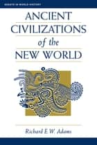 Ancient Civilizations Of The New World ebook by