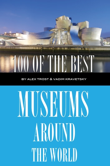100 of the Best Museums Around the World ebook by alex trostanetskiy