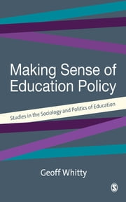 Making Sense of Education Policy - Studies in the Sociology and Politics of Education ebook by Professor Geoff Whitty