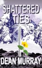 Shattered Ties (The Guadel Chronicles Volume 4) ebook by Dean Murray
