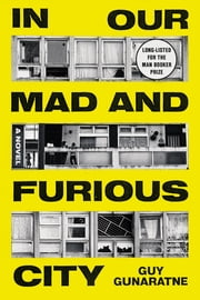 In Our Mad and Furious City - A Novel ebook by Guy Gunaratne