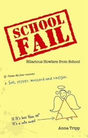School Fail - Hilarious Howlers from School ebook by Tripp,Anna