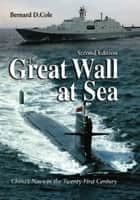 The Great Wall at Sea, 2nd Edition - China's Navy in the Twenty-First Century ekitaplar by Bernard D. Cole