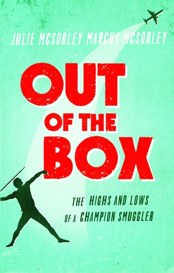 Out of the Box - The Highs and Lows of a Champion Smuggler eBook by Julie McSorley,Marcus McSorley