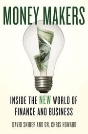 Money Makers - Inside the New World of Finance and Business ebook by David Snider,Chris Howard