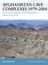 Afghanistan Cave Complexes 1979?2004 - Mountain strongholds of the Mujahideen, Taliban & Al Qaeda ebook by Mir Bahmanyar