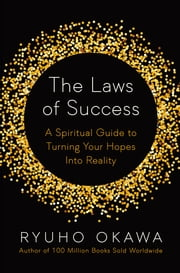 The Laws of Success - A Spiritual Guide to Turning Your Hopes into Reality ebook by Kobo.Web.Store.Products.Fields.ContributorFieldViewModel