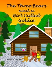 The Three Bears and a Girl Called Goldie ebook by Carol Dean