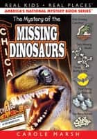 The Mystery of the Missing Dinosaurs ebook by Carole Marsh