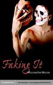 Faking It ebook by Miller, William Ian