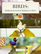 Birds: Which is Your Perfect Pet? ebook by Linda Sacco