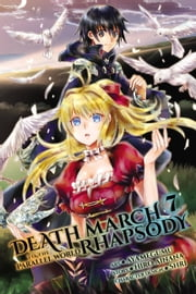Death March to the Parallel World Rhapsody, Vol. 7 (manga) ebook by Hiro Ainana, Ayamegumu