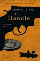 The Handle - A Parker Novel ebook by Richard Stark, Luc Sante